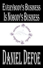 Everybody's Business is Nobody's Business (Annotated) by Daniel Defoe