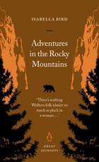 Adventures in the Rocky Mountains by Isabella Bird