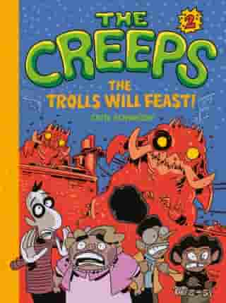 The Creeps: Book 2: The Trolls Will Feast!