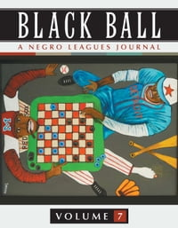 Black Ball: A Negro Leagues Journal, Vol. 7