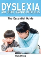 Dyslexia and Other Learning Difficulties: The Essential Guide by Maria Chivers