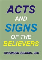 Acts and Signs of the Believers by Godsword Godswill Onu