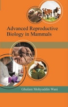 Advanced Reproductive Biology in Mammals by Prof. Ghulam Mohy-ud-Din Wani