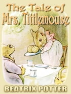 THE TALE OF Mrs. TITTLEMOUSE: Free Audiobook Download, Picture Books for Kids, Perfect Bedtime Story, A Beautifully Illustrated Ch by BEATRIX POTTER