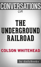 The Underground Railroad by Colson Whitehead , Conversation Starters by dailyBooks