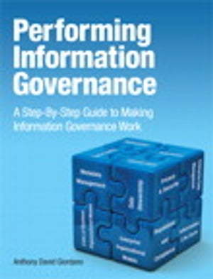 Performing Information Governance A Step-by-step Guide to Making Information Governance Work