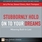 Stubbornly Hold on to Your Dreams: Meaning Built to Last by Jerry Porras