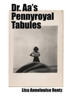 Dr. Aa's Pennyroyal Tabules by Lisa Annelouise Rentz