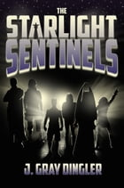The Starlight Sentinels by J. Gray Dingler