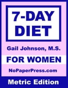 7-Day Diet for Women - Metric Edition by Gail Johnson
