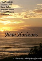 New Horizons: A short story anthology by Jaffa Books by Michael Cana