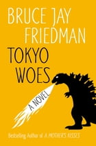 Tokyo Woes: A Novel by Bruce Jay Friedman