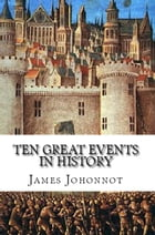 Ten Great Events in History by James Johonnot