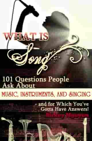 What is Song? 101 Questions People Ask About Music, Instruments and Singing: and for which You've Gotta Have Answers! by Rickey Nguyen