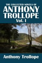 The Collected Novels of Anthony Trollope Volume I by Anthony Trollope