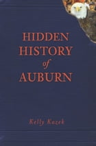 Hidden History of Auburn by Kelly Kazek