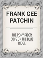 The Pony Rider Boys on the Blue Ridge by Frank Gee Patchin