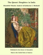 The Queen's Daughters in India by Elizabeth Wheeler Andrew & Katharine C. Bushnell