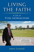 Living the Faith: A Life of Tom Monaghan