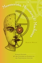 Mesmerists, Monsters, and Machines: Science Fiction and the Cultures of Science in the Nineteenth…