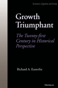 Growth Triumphant: The Twenty-first Century in Historical Perspective
