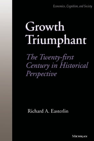 Growth Triumphant The Twenty-first Century in Historical Perspective