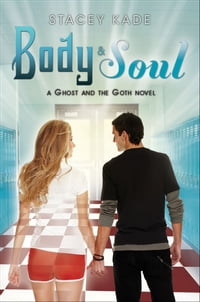Body & Soul: A Ghost and the Goth Novel: A Ghost and the Goth Novel