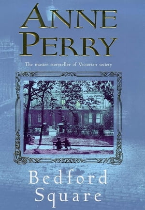 Bedford Square (Thomas Pitt Mystery, Book 19) Murder, intrigue and class struggles in Victorian London