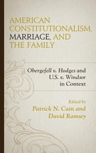 American Constitutionalism, Marriage, and the Family: Obergefell v. Hodges and U.S. v. Windsor in…