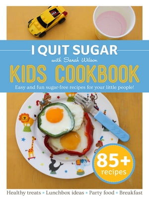 I Quit Sugar Kid's Cookbook by Sarah Wilson