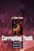 Corrupting Youth: Political Education, Democratic Culture, and Political Theory