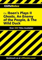 CliffsNotes Ibsen's Plays II: Ghosts, An Enemy of The People, & The Wild Duck by Marianne Sturman