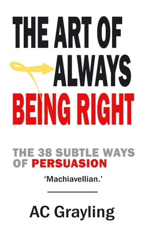 The Art of Always Being Right The 38 Subtle Ways of Persuation