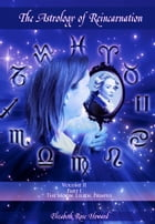 The Astrology of Reincarnation Volume 2, PART I: The Moon, Lilith, Priapus by Elizbeth Rose Howard