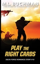 Play the Right Cards by M. L. Buchman