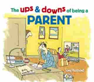 The Ups and Downs of Being a Parent by Tony Husband
