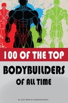 100 of the Top Bodybuilders of All Time by alex trostanetskiy