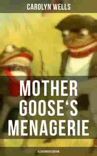 Mother Goose's Menagerie (Illustrated Edition): Children's Book Classic by Carolyn Wells