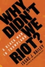 Why Didn't We Riot? Cover Image