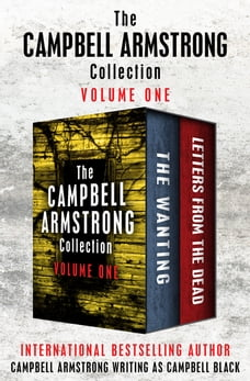 The Campbell Armstrong Collection Volume One: The Wanting and Letters from the Dead