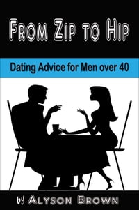 From Zip to Hip-Dating Advice for Men over 40