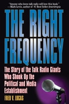 The Right Frequency: The Story of the Talk Giants Who Shook Up the Political and Media Establishment by Fred Lucas