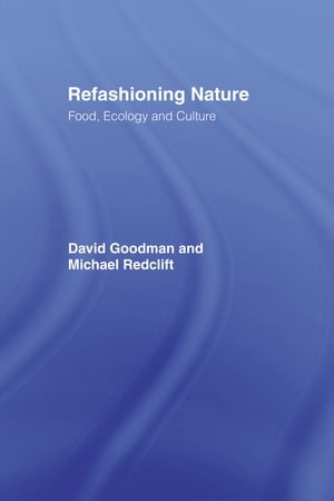 Refashioning Nature Food,  Ecology and Culture