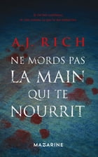 Ne mords pas la main qui te nourrit by A.J. Rich