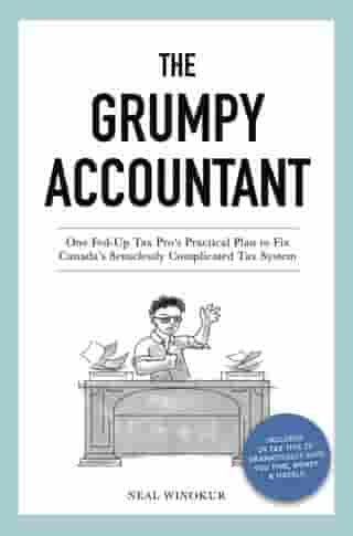 The Grumpy Accountant: One Fed-Up Tax Pro's Practical Plan to Fix Canada's Senselessly Complicated Tax System by Neal Winokur