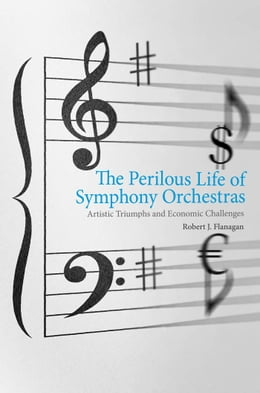 Book The Perilous Life of Symphony Orchestras by Robert J. Flanagan