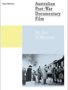 Australian Post-war Documentary Film: An Arc of Mirrors by Deane Williams