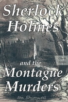 Sherlock Holmes and the Montague Murders: Classis Scripts by Ian Shimwell