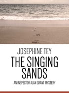 The Singing Sands: An Inspector Alan Grant Mystery by Josephine Tey