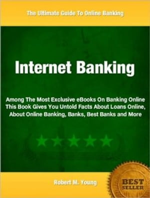 Internet Banking Among The Most Exclusive eBooks On Banking Online This Book Gives You Untold Facts About Loans Online,  About Online Banking,  Banks,  B